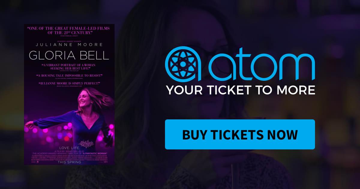Gloria Bell | Showtimes, Tickets & Reviews - Atom Tickets