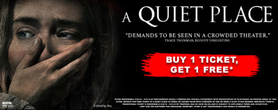 A Quite Place - Movie Tickets & Showtimes - Buy One Ticket, Get One Free between May 25 - 31.